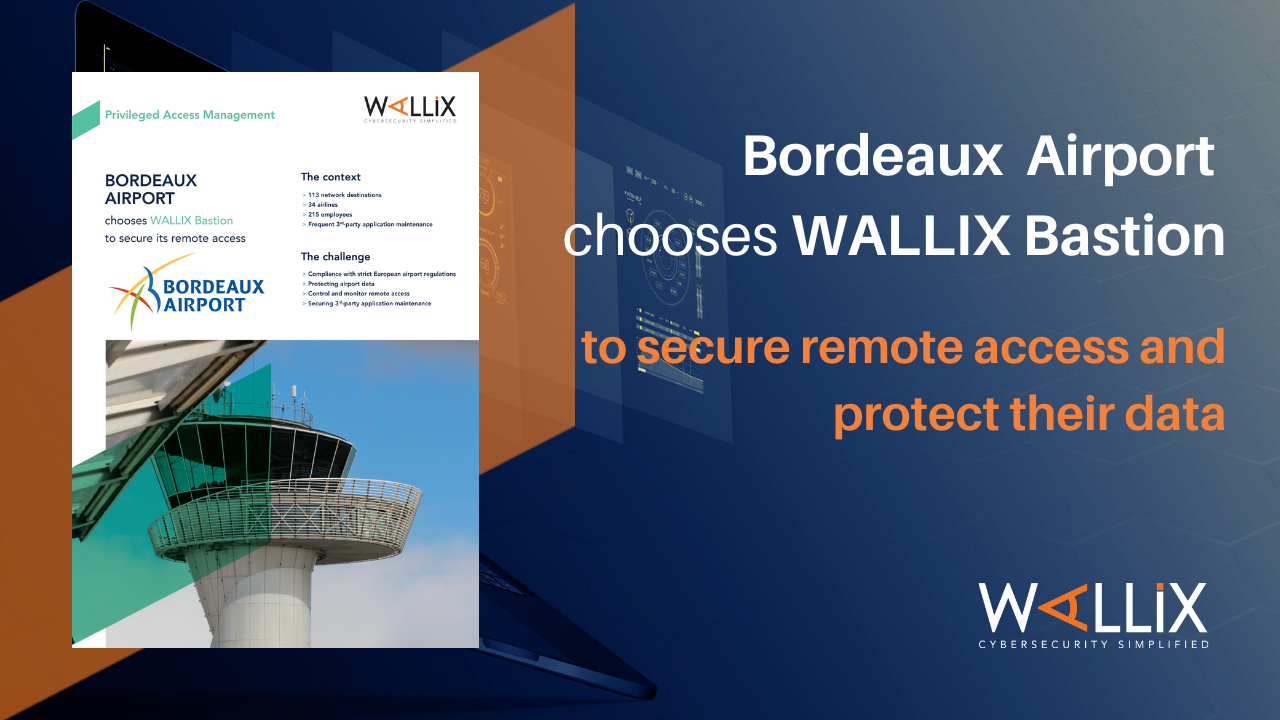 Bordeaux Airport chooses WALLIX Bastion to secure its remote access