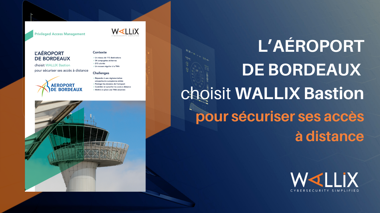 L'aéroport de Bordeaux choisit WALLIX Bastion pour sécuriser ses accès à distance