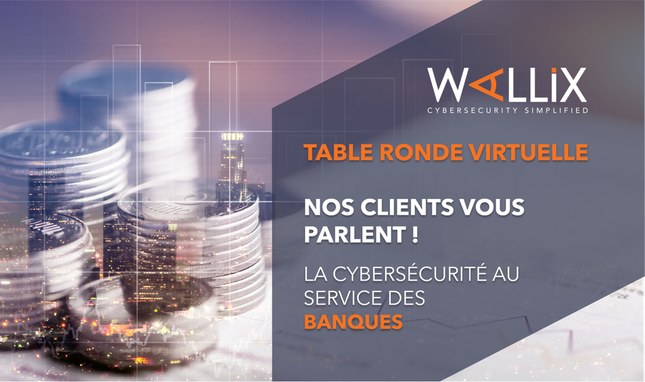 TABLE RONDE VIRTUELLE : Nos clients vous parlent ! La cybersécurité au service des banques
