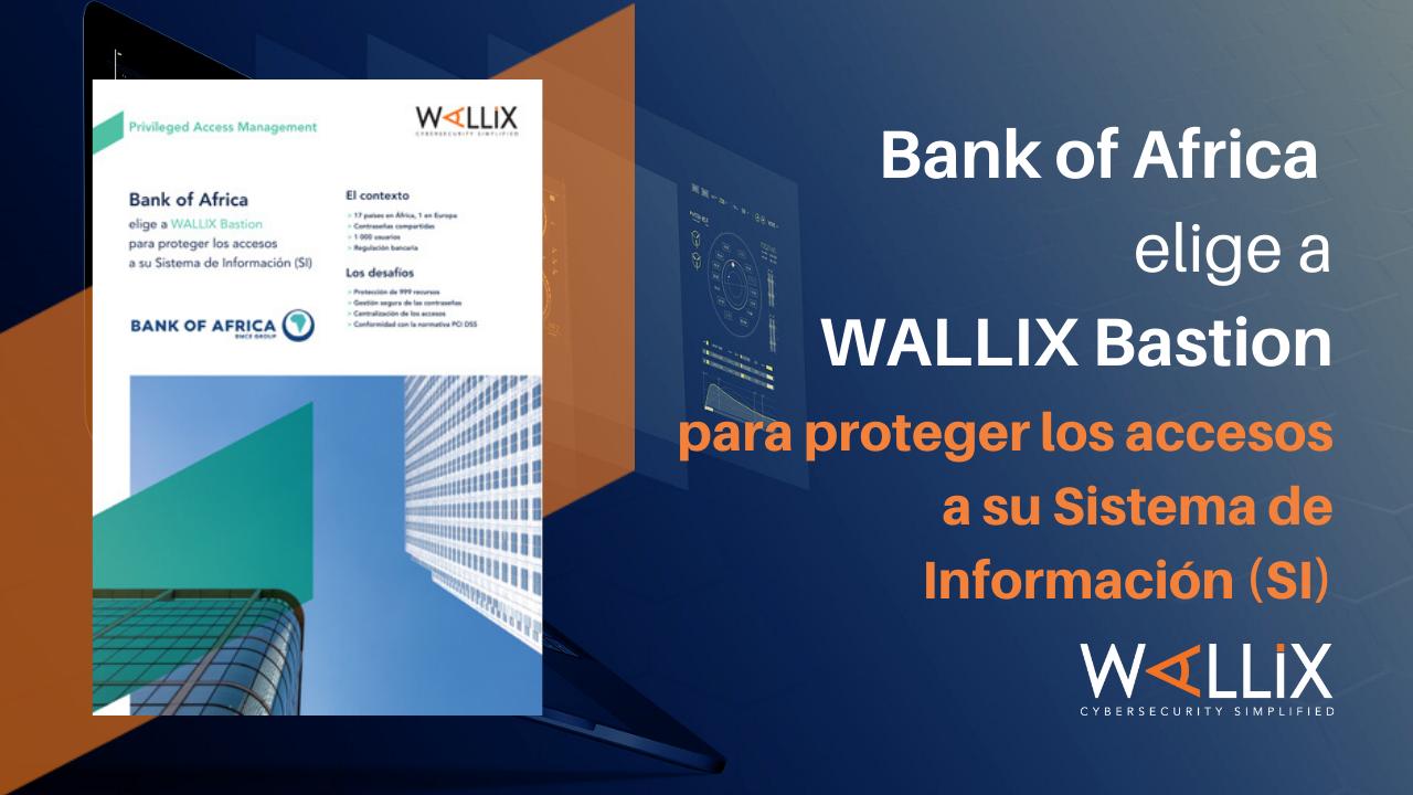 Bank of Africa elige a WALLIX Bastion para proteger los accesos a su Sistema de Información (SI)