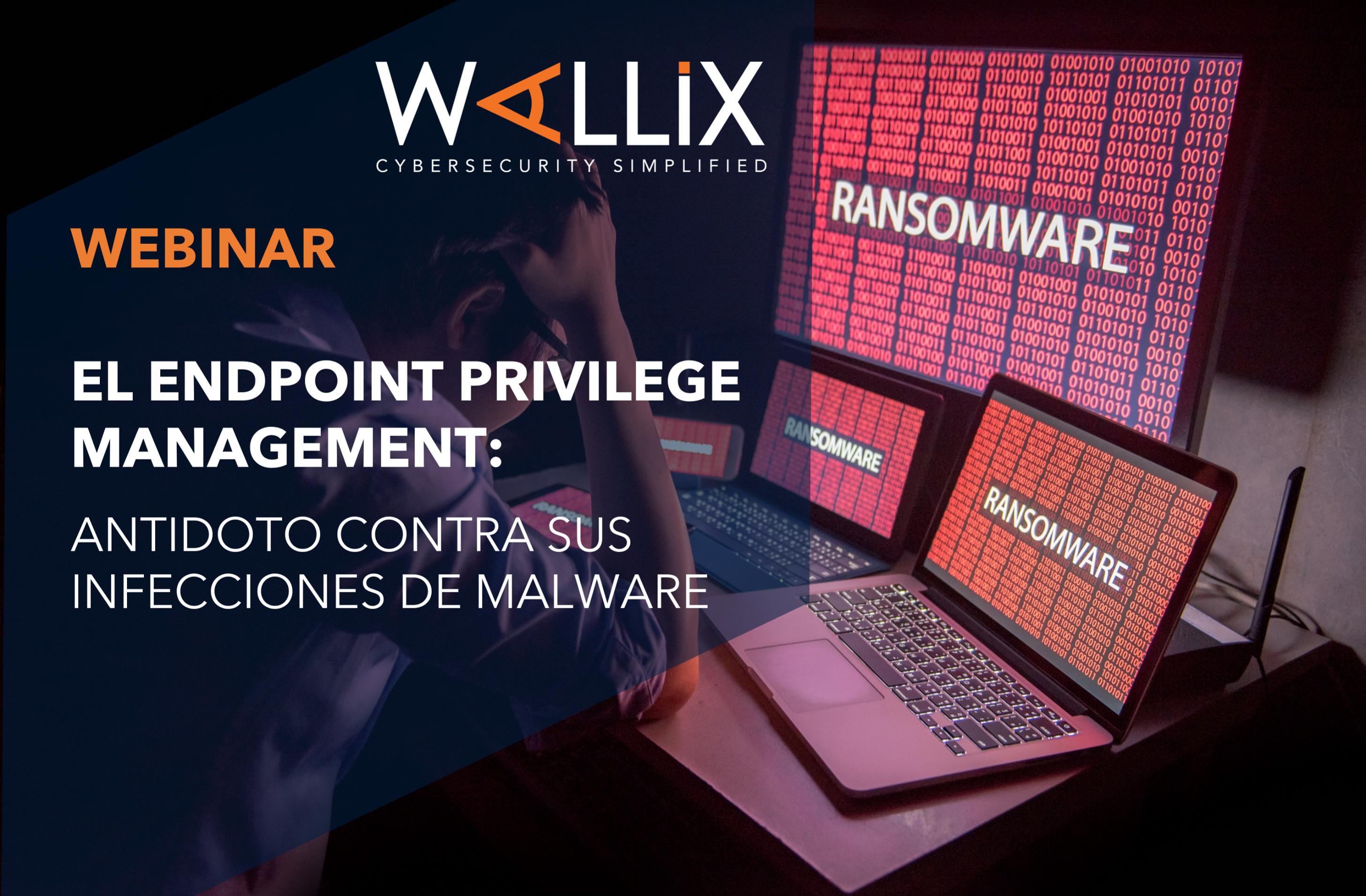 El Endpoint Privilege Management: antídoto contra sus infecciones de malware